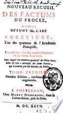 Nouveau recueil des factums du procez de l'abbé Antoine Furetière, l'un des 40 de l'Académie françoise et quelques-uns des autres membres de la même Académie