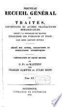 Nouveau recueil général de traités, conventions et autres transactions remarquables servant à la connaissance des relations étrangères des puissances et états dans leurs rapports mutuels