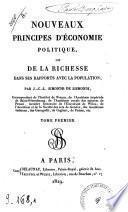 Nouveaux principes d'économie politique, ou De la richesse dans ses rapports avec la population; par J.-C.-L. Simonde de Sismondi ... Tome premier [-second]