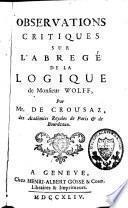 Observations critiques sur l'Abrégé de la logique de M. Wolff