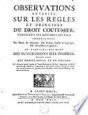 Observations notables, sur les règles et principes du droit coutûmier