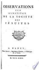 Observations sur l'institut de la Societe des Jesuites
