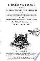 Observations sur la philosophie de l'histoire et le dictionnaire philosophique, avec des réponses à plusieurs difficultés