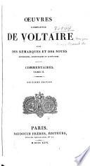 OEuvres complètes de Voltaire avec des remarques et des notes historiques, scientifiques et littéraires ...: Commentaires. 1826