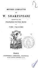 Oeuvres completes de W. Shakespeare traduites par Francois-Victor Hugo