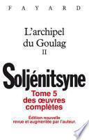 Oeuvres complètes tome 5 - L'Archipel du Goulag