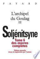 Oeuvres complètes tome 6 - L'Archipel du Goulag