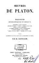 Oeuvres de Platon. Dialogues biographiques et moraux
