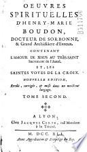 Oeuvres spirituelles d'Henry-Marie Boudon,... Contenant l'amour de Jesus au très-saint sacrement de l'autel. Et les saintes voyes de la croix,... Tome second