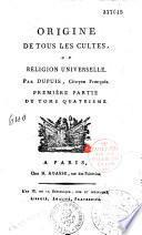 Origine de tous les cultes ou Religion universelle par Dupuis, citoyen françois