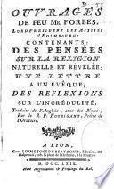 Ouvrages de feu Mr. Forbes contenants des Pensées sur la religion naturelle et révélée ; une lettre à un évêque ; des Réflexions sur l'incrédulité, traduits de l'anglois, avec des notes, par le R. P. Houbigant orat