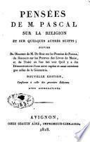 Pensées sur la religion et sur quelques autres sujets, suivies du discours de M. Du Bois sur les pensées de Pascal, du discours sur les preuves des livres de Moïse et du traité où l'on fait voir qu'il y a des démonstrations d'une autre espèce et aussi certaines que celles de la géométrie