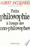 Petite philosophie à l'usage des non - philosophes