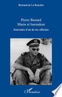 Pierre Bastard Marin et Baroudeur