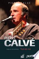 Pierre Calvé - Tout est vrai