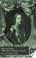 Pierre le Grand, l'éducation--l'homme--l'œuvre, d'après des documents nouveaux