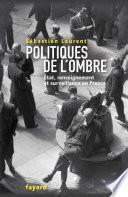 Politiques de l'ombre. L'Etat et le renseignement en France