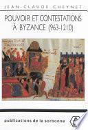 Pouvoir et contestations à Byzance (963-1210)