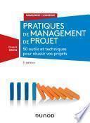 Pratiques de management de projet - 3e éd. - 50 outils et techniques pour prendre la bonne décision
