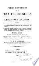 Précis historique de la traite des noirs et de l'esclavage colonial, contenant
