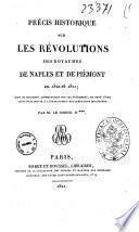 Précis historique sur les révolutions des royaumes de Naples et de Piémont en 1820 et 1821; suivi de documens authentiques sur ces événemens, et orné d'une carte pour servir a l'intelligence des opérations militaires. Par m. le comte D***