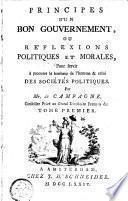 Principes d'un bon gouvernement, ou Réflexions politiques et morales, pour servir et tendantes à procurer le bonheur de l'homme & celui des sociétés politiques