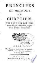 Principes et méthodes du chrétien qui rend ses actions, mêmes les plus communes, dignes d'une éternelle récompense