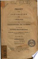 Projet d'une convention pour l'échange des prisonniers de guerre de toutes les nations belligerentes, présentée par le commissaire anglais au commissaire francais le 23 Sept. 1810