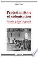Protestantisme et colonisation. L'évolution du discours de la mission protestante française au XXe siècle