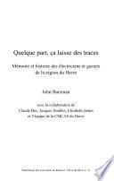 Quelque part, ça laisse des traces: mémoire et histoire des électriciens et gaziers de la région du Havre