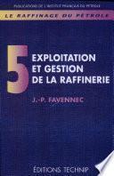 Raffinage du pétrole (Le). Tome 5. Exploitation et gestion de la raffinerie