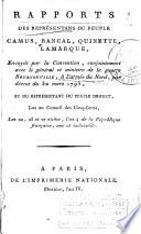 Rapports des représentans du peuple Camus, Bancal, Quinette, Lamarque, envoyés par la Convention, conjointement avec le général et ministre de la guerre Beurnonville, à l'armée du Nord, par décret du 30 mars 1793, et du représentant du peuple Drouet, lus au Conseil des cinq-cents, les 22, 23 et 27 nivôse, l'an 4 de la République française, une et indivisible