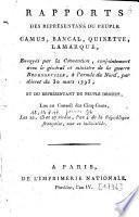 Rapports des représentans du peuple Camus, Bancal, Quinette, Lamarque, envoyés par la Convention, conjointement avec le général et ministre de la guerre Beurnonville, à l'armée du Nord, par décret du 30 mars 1793 [...] lus au conseil des Cinq-Cents, les 2