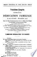 Rapports ... du IIIe Congrès international d'éducation familiale tenu à Bruxelles en 1910: Étude de l'enfance. Pédologie. Rapports présentés à la lre section