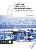 Recherche en matière de transport routier et intermodal Transport intermodal de marchandises Aspects institutionnels