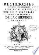 Recherches critiques et historiques sur l'origine, sur les divers etats et sur les progrés de la chirurgie en France