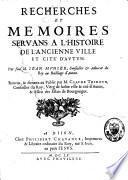 Recherches et mémoires servans à l'histoire de l'ancienne ville et cité d'Autun