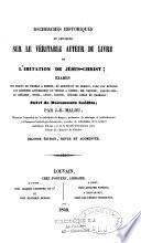 Recherches historiques et critiques sur le véritable auteur du livre de L'imitation de Jésus-Christ... Suivi de documents inédits