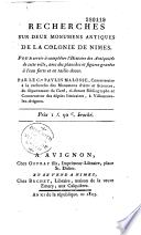 Recherches sur deux Monumens Antiques de la Colonie de Nimes