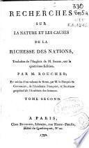 Recherches sur la nature et les causes de la richesse des nations, traduites de l'Anglois de M. Smith, sur la quatrième edition par M. Roucher ... Tome second