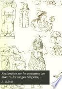 Recherches sur les costumes, les mœurs, les usages religieux, civils et militaires des anciens peuples. Ouvrage publ. par P. Martin