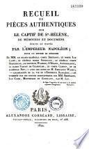 Recueil de pièces authentiques sur le captif de Sainte-Hélène...
