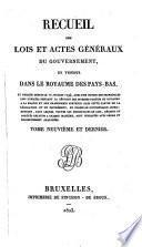 Recueil des lois et actes géneraux du gouvernement, en vigueur dans le Royaume des Pays-Bas