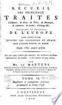 Recueil des principaux traités d'alliance, de paix, de trêve, de neutralité, de commerce, de limites, d'échange conclus par les puissances de l'Europe tant entre elles qu'avec les puissances et états dans d'autres parties du monde