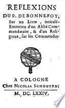 Réflexions du Sr. De Bonne-foy (Barbier d'Aucourt), sur un livre, intitulé Entretien d'un abbé commendataire, & d'un religieux, sur les commendes
