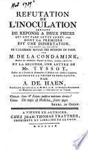 Réfutation de l'inoculation servant de réponse à deux pieces ... dont la première est une dissertation ... par M. de la Condamine, ... et la seconde, une lettre de Mr. Tyssot ...