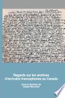Regards sur les archives d'écrivains francophones au Canada