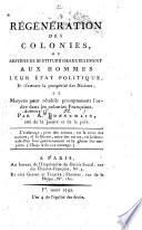 Régénération des colonies, ou, Moyens de restituer graduellement aux hommes leur état politique et d'assurer la prospérité des nations