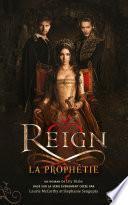 Reign - Tome 1 - La Prophétie
