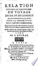 Relation nouvelle et particulière du voyage des RR. PP. de la Merci aux royaumes de Fez et de Maroc pour la rédemption des captifs chrétiens, négocié, en l'année 1681, avec Moule Ismaël, roi de Fez et de Maroc, régnant aujourd'hui